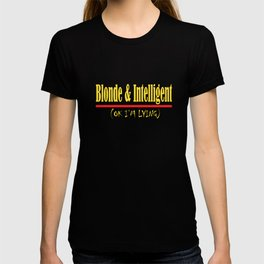 """""""Blonde And Intelligent(Ok I'm Lying)"""" tee design for you and for all. Makes a nice gift too!  T-shirt"""