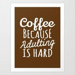 Coffee Because Adulting is Hard (Brown) Art Print