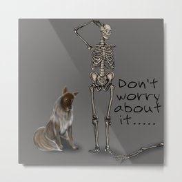 Don't Worry About It Metal Print