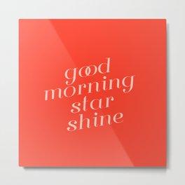 good morning star shine Metal Print