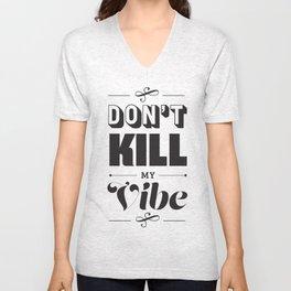 Don't Kill My Vibe Unisex V-Neck