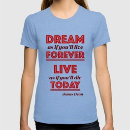 Dream as if you'll live forever, live as if you'll die today. T-shirt