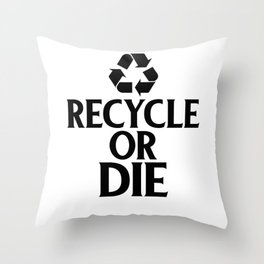 Recycle or Die Green Ecofriendly Environmentalist Throw Pillow
