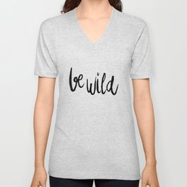 Be wild black and white lettering Unisex V-Neck