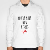 pretty little liars Hoodies featuring You're mine now, kisses -A Pretty Little Liars (PLL) by swiftstore