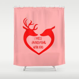 I miss overeating with you funny quote Shower Curtain