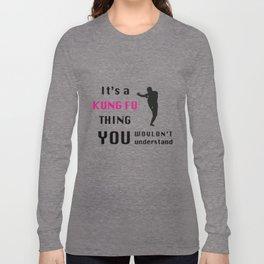 It's A Kung Fu Thing ... Long Sleeve T-shirt
