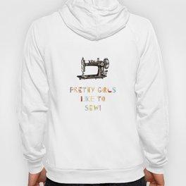 Pretty Girls like to Sew Hoody
