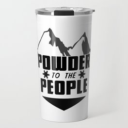 Powder to the people – skiing – snow boarder - mountains Travel Mug