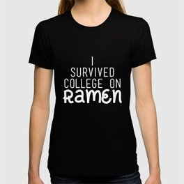 I Survived College On Ramen, Ramen Noodles, Ramen Life T-Shirt