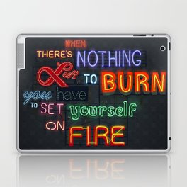 When there's nothing left to burn. Laptop & iPad Skin