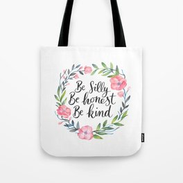 Be Silly Be Honest Be Kind Tote Bag