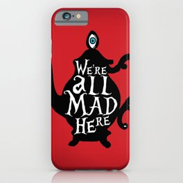 """""""We're all MAD here"""" - Alice in Wonderland - Teapot - 'Off With His Head Red' iPhone Case"""