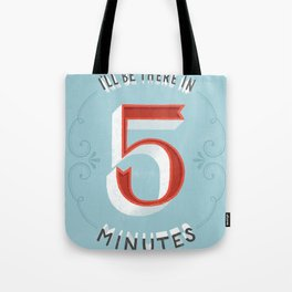 I'll Be There in 5 Minutes Tote Bag