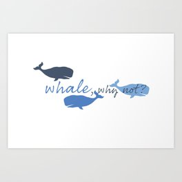 Whale, Why Not? Art Print
