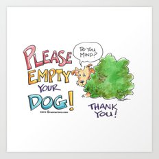 Please, Empty Your Dog! Art Print