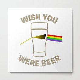 Wish You Were Beer Metal Print