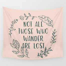 Not All Those Who Wander Are Lost (V2) Wall Tapestry
