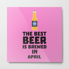 Best Beer is brewed in April B86r8 Metal Print