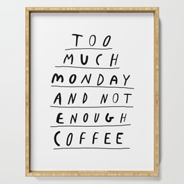 Too Much Monday and Not Enough Coffee black-white inspirational home kitchen wall decor poster Serving Tray