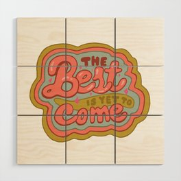 The Best is yet to Come in Peach Wood Wall Art