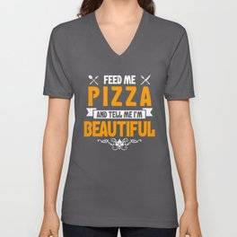 Feed me Pizza and Tell Me I'm Beautiful Unisex V-Neck