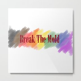 Break The Mold - LGBT Pride (New Flag) Metal Print