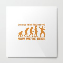 Started From The Bottom, Now We're Here Metal Print