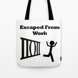 Escaped From Work Tote Bag