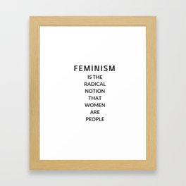 FEMINISM IS THE RADICAL NOTION THAT WOMEN ARE PEOPLE Framed Art Print