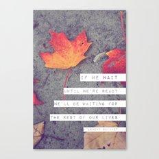 don't wait. Canvas Print