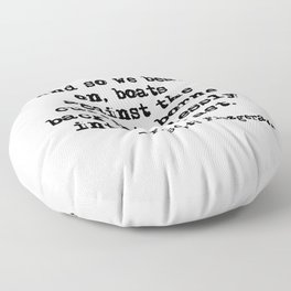 And so we beat on - F Scott Fitzgerald quote Floor Pillow