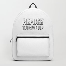 REFUSE TO GIVE UP Backpack