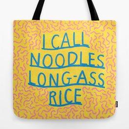 i call noodles long-ass rice Tote Bag