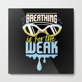 Breathing Is For The Weak Funny Swimmer Gift Metal Print