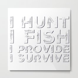 I HUNT I FISH Metal Print