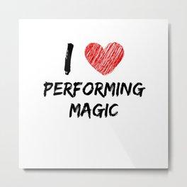I Love Performing Magic Metal Print