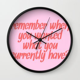 remember when you wanted what you currently have? Wall Clock
