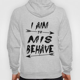 I aim to mis behave Hoody