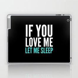 If You Love Me Let Me Sleep (Dark) Laptop & iPad Skin
