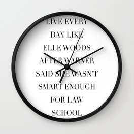 Live Every Day Like Elle Woods After Warner Said She Wasn't Smart Enough of Law School Wall Clock