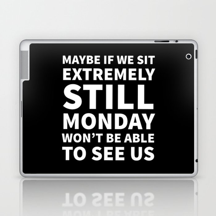 Maybe If We Sit Extremely Still Monday Won't Be Able To See Us (Black) Laptop & iPad Skin