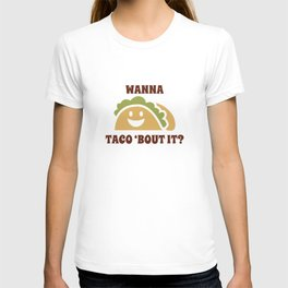Wanna Taco 'Bout It T-shirt