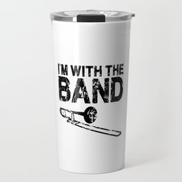 I'm with the band. Marching band musician gift Travel Mug