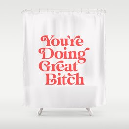 You're Doing Great Bitch Shower Curtain