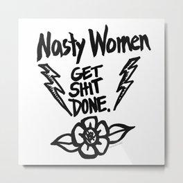 Nasty Women Get Sh*t Done Metal Print