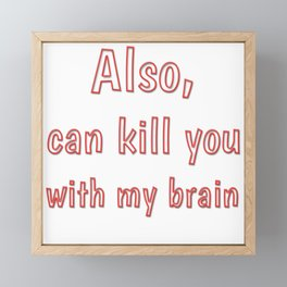 Also, can kill you with my brain Framed Mini Art Print