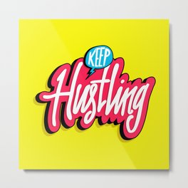 Keep Hustling Metal Print