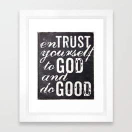 Entrust yourself to God and do good Framed Art Print