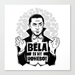 Bela Is My Homeboy Canvas Print